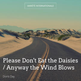 Please Don't Eat the Daisies / Anyway the Wind Blows