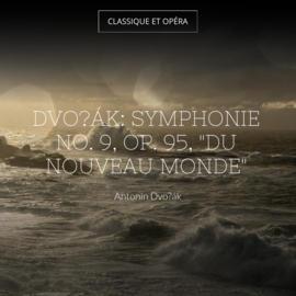 """Dvořák: Symphonie No. 9, Op. 95, """"Du nouveau monde"""""""