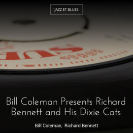 Bill Coleman Presents Richard Bennett and His Dixie Cats