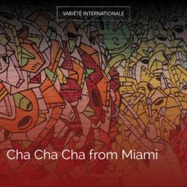 Cha Cha Cha from Miami