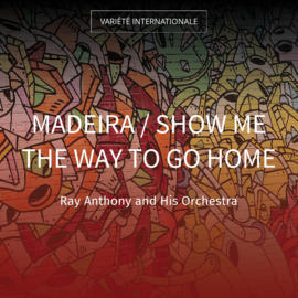 Madeira / Show Me the Way to Go Home