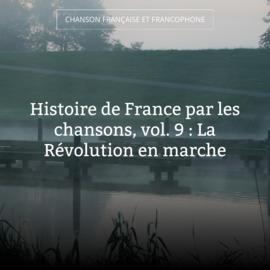 Histoire de France par les chansons, vol. 9 : La Révolution en marche