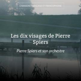 Les dix visages de Pierre Spiers