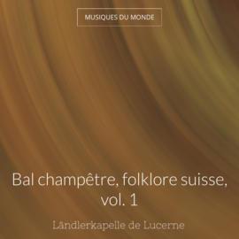 Bal champêtre, folklore suisse, vol. 1