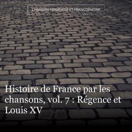 Histoire de France par les chansons, vol. 7 : Régence et Louis XV