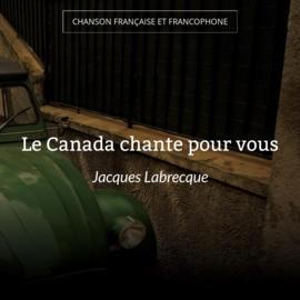 Le Canada chante pour vous