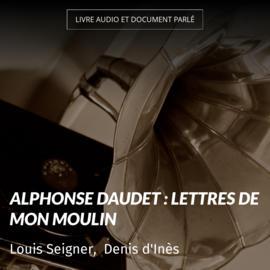 Alphonse Daudet : Lettres de mon moulin