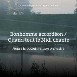 Bonhomme accordéon / Quand tout le Midi chante