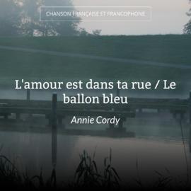 L'amour est dans ta rue / Le ballon bleu