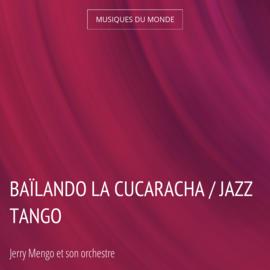 Baïlando la cucaracha / Jazz tango