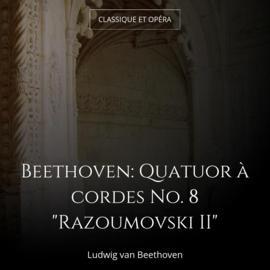 "Beethoven: Quatuor à cordes No. 8 ""Razoumovski II"""