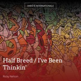 Half Breed / I've Been Thinkin'