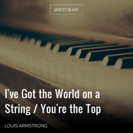 I've Got the World on a String / You're the Top
