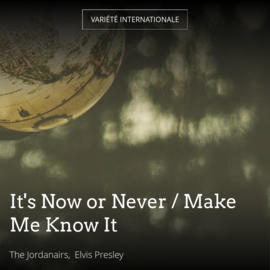 It's Now or Never / Make Me Know It