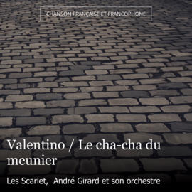 Valentino / Le cha-cha du meunier