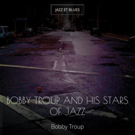 Bobby Troup and His Stars of Jazz