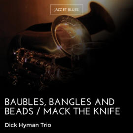 Baubles, Bangles and Beads / Mack the Knife