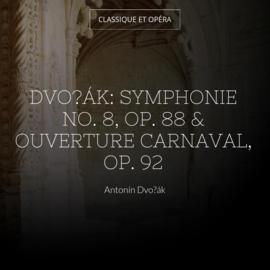 Dvořák: Symphonie No. 8, Op. 88 & Ouverture Carnaval, Op. 92