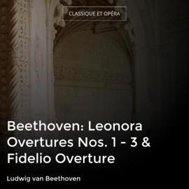 Beethoven: Leonora Overtures Nos. 1 - 3 & Fidelio Overture