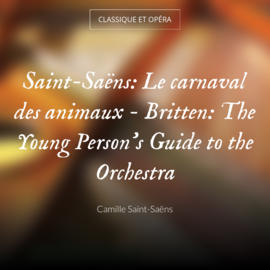 Saint-Saëns: Le carnaval des animaux - Britten: The Young Person's Guide to the Orchestra