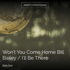 Won't You Come Home Bill Bailey / I'll Be There