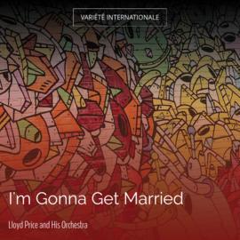 I'm Gonna Get Married