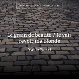 Le grain de beauté / Je vais revoir ma blonde