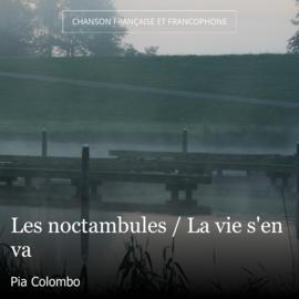 Les noctambules / La vie s'en va
