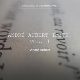 André Aubert imite, vol. 1