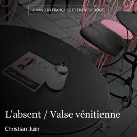 L'absent / Valse vénitienne