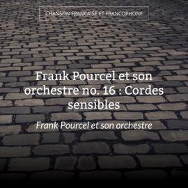 Frank Pourcel et son orchestre no. 16 : Cordes sensibles