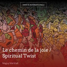 Le chemin de la joie / Spiritual Twist