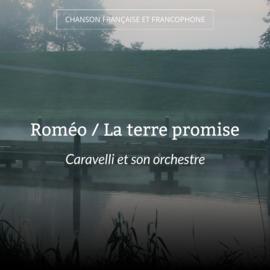 Roméo / La terre promise