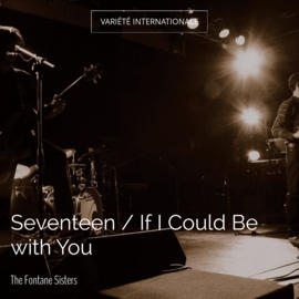 Seventeen / If I Could Be with You