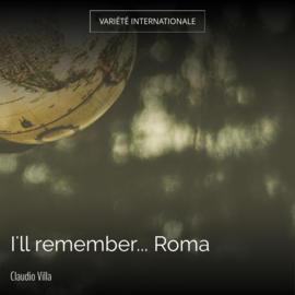 I'll remember... Roma