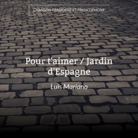 Pour t'aimer / Jardin d'Espagne