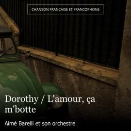 Dorothy / L'amour, ça m'botte