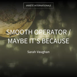 Smooth Operator / Maybe It's Because