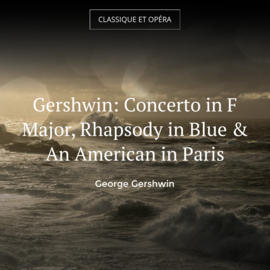 Gershwin: Concerto in F Major, Rhapsody in Blue & An American in Paris