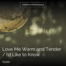 Love Me Warm and Tender / I'd Like to Know