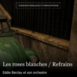 Les roses blanches / Refrains