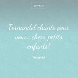 Fernandel chante pour vous...chers petits enfants!