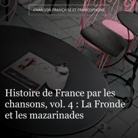 Histoire de France par les chansons, vol. 4 : La Fronde et les mazarinades