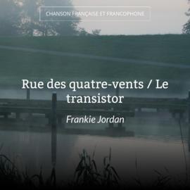 Rue des quatre-vents / Le transistor