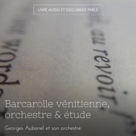 Barcarolle vénitienne, orchestre & étude