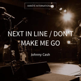 Next in Line / Don't Make Me Go