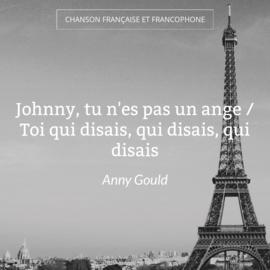 Johnny, tu n'es pas un ange / Toi qui disais, qui disais, qui disais