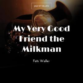 My Very Good Friend the Milkman