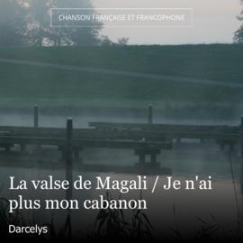 La valse de Magali / Je n'ai plus mon cabanon