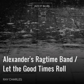 Alexander's Ragtime Band / Let the Good Times Roll